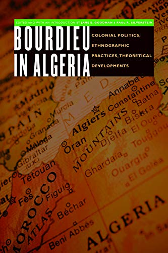 9780803213623: Bourdieu in Algeria: Colonial Politics, Ethnographic Practices, Theoretical Developments (France Overseas) (France Overseas: Studies in Empire and Decolonization)