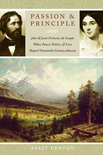 9780803213685: Passion and Principle: John and Jessie Frémont, the Couple Whose Power, Politics, and Love Shaped Nineteenth-Century America