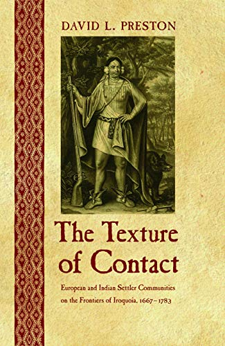 9780803213692: The Texture of Contact: European and Indian Settler Communities on the Frontiers of Iroquoia, 1667-1783 (The Iroquoians and Their World)