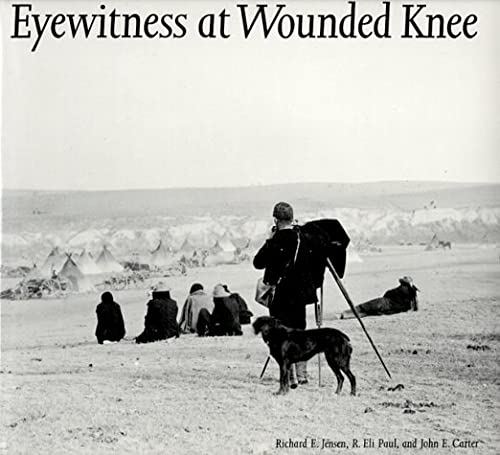 Eyewitness at Wounded Knee (Great Plains Photography): Jensen, Richard E.,