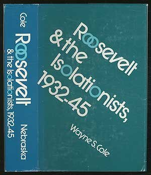 Roosevelt and the Isolationists, 1932-1945: Cole, Wayne S.