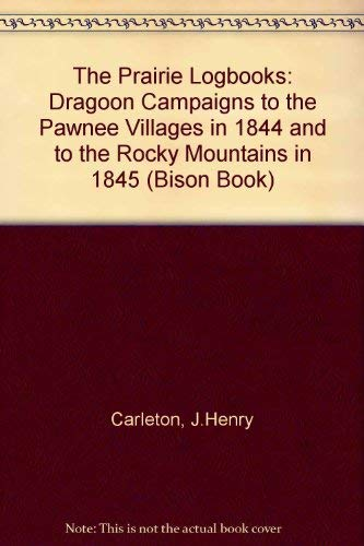 The Prairie Logbooks Dragoon Campaigns to the Pawnee Villages in 1844, and to the Rocky Mountains ...