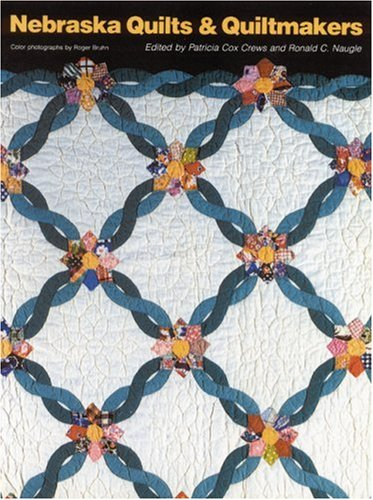 Nebraska Quilts and Quiltmakers: Crews, Patricia Cox; Naugle, Ronald C.