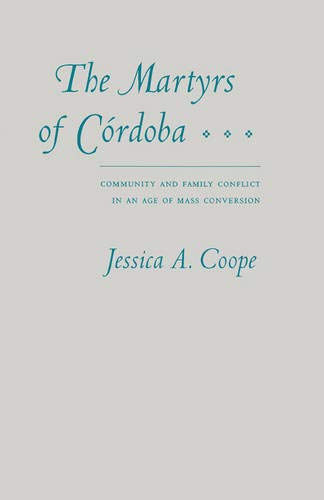 9780803214712: The Martyrs of Cordoba: Community and Family Conflict in an Age of Mass Conversion