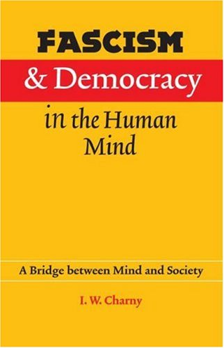 Fascism and Democracy in the Human Mind: A Bridge Between Mind and Society (Hardcover): Israel W. ...