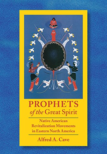 Prophets of the Great Spirit Native American Revitalization Movements in Eastern North America: ...