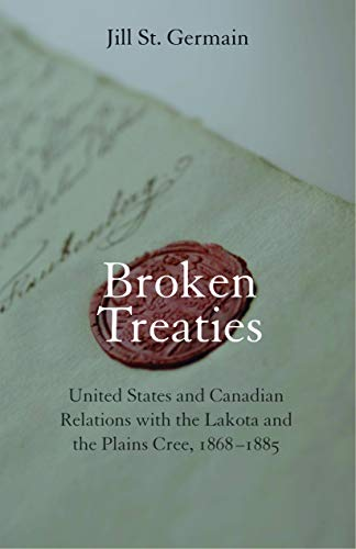 9780803215894: Broken Treaties: United States and Canadian Relations with the Lakotas and the Plains Cree, 1868-1885