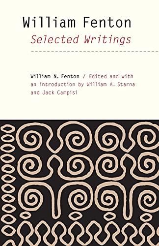 William Fenton: Selected Writings (Paperback): William N. Fenton