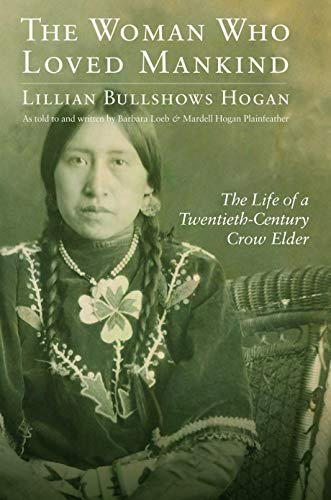 The Woman Who Loved Mankind: The Life of a Twentieth-Century Crow Elder (Hardback): Lillian ...