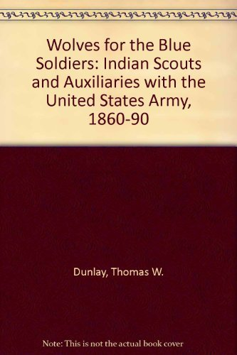 9780803216587: Wolves for the Blue Soldiers: Indian Scouts and Auxiliaries with the United States Army, 1860-90