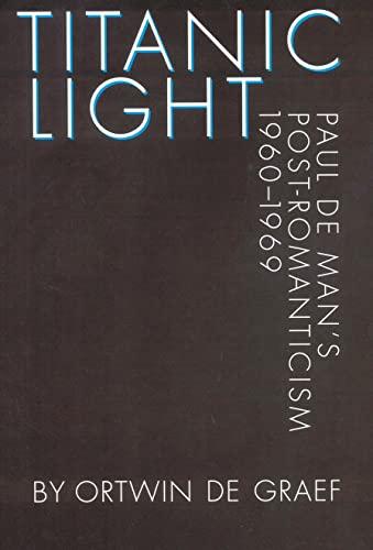 9780803216952: Titanic Light: Paul de Man's Post-Romanticism (Texts and Contexts)