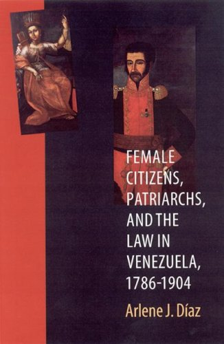 9780803217225: Female Citizens, Patriarchs, and the Law in Venezuela, 1786-1904 (Engendering Latin America)