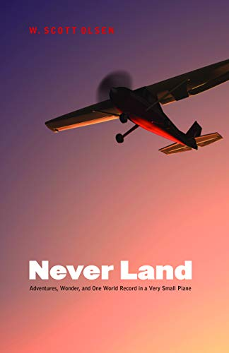 9780803217508: Never Land: Adventures, Wonder, and One World Record in a Very Small Plane