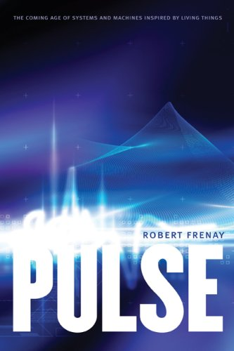 9780803217775: Pulse: The Coming Age of Systems and Machines Inspired by Living Things