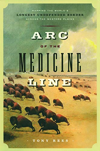 9780803217911: Arc of the Medicine Line: Mapping the World's Longest Undefended Border across the Western Plains