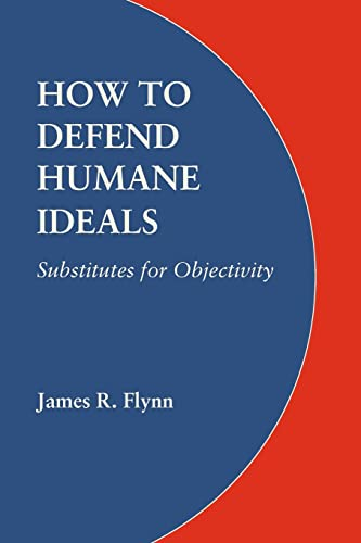 9780803217959: How to Defend Humane Ideals: Substitutes for Objectivity