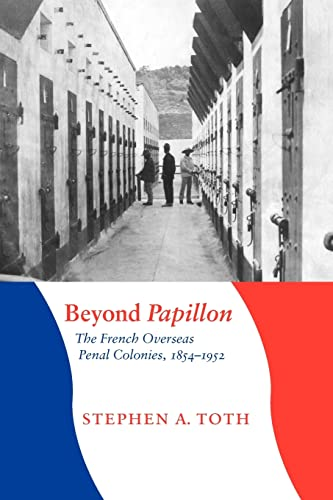9780803217980: Beyond Papillon: The French Overseas Penal Colonies, 1854-1952 (France Overseas: Studies in Empire and Decolonization Series)