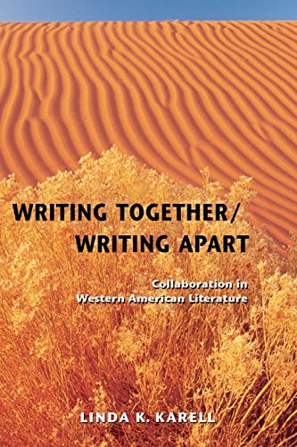 Writing Together Writing Apart: Collaboration in Western American Literature: Linda K. Karell
