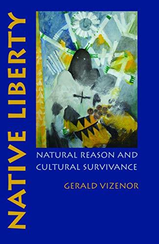 9780803218925: Native Liberty: Natural Reason and Cultural Survivance