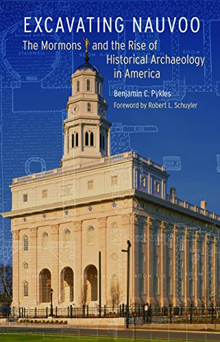 Excavating Nauvoo: The Mormons And The Rise Of Historical Archaeology In America.: Pykles, Benjamin...