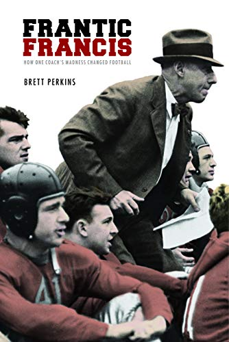 9780803218949: Frantic Francis: How One Coach's Madness Changed Football