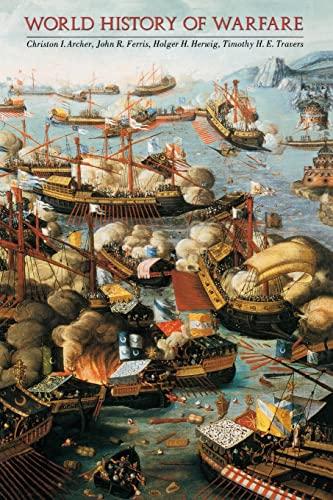 World History of Warfare: Archer, Christon I.; Ferris, John R.; Herwig, Holger H.; Travers, Timothy...
