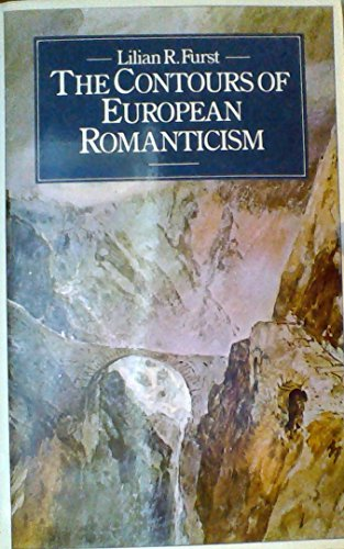 The Contours of European Romanticism: Furst, Lilian R.