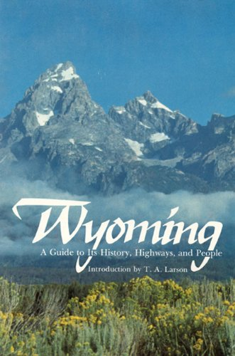 wyoming a guide to it's history highways and people: WPA writers / Intro by Dr. T. A. Larson