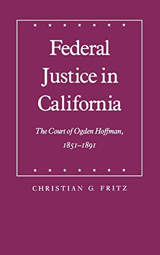 Federal Justice in California: The Court of Ogden Hoffman, 1851-1891