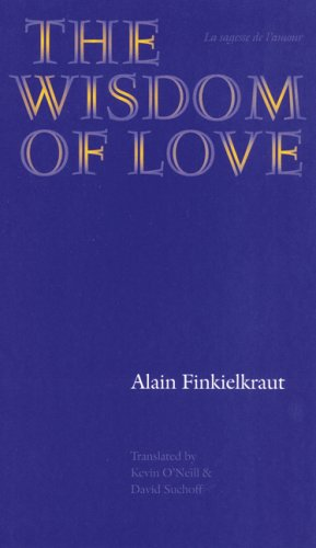 The Wisdom of Love (Texts and Contexts): Alain Finkielkraut