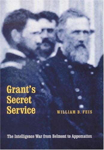 9780803220058: Grant's Secret Service: The Intelligence War from Belmont to Appomattox