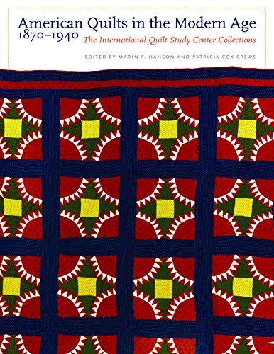 American Quilts in the Modern Age, 1870-1940: The International Quilt Study Center Collections (...
