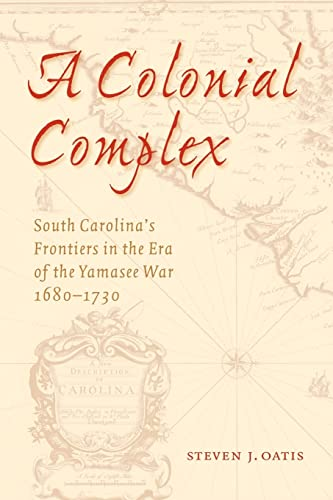 9780803220720: A Colonial Complex: South Carolina's Frontiers in the Era of the Yamasee War, 1680-1730