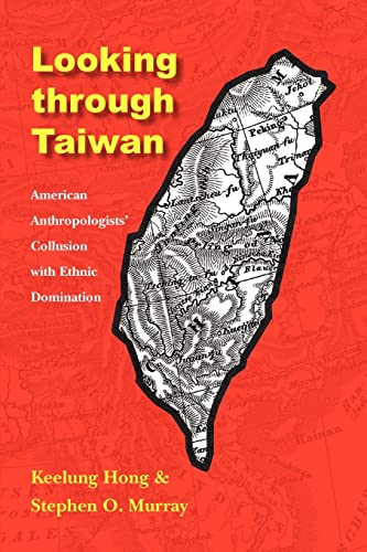 9780803220737: Looking through Taiwan: American Anthropologists' Collusion with Ethnic Domination (Critical Studies in the History of Anthropology)