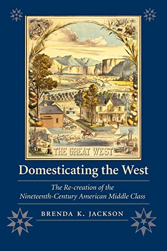 9780803220751: Domesticating the West: The Re-creation of the Nineteenth-Century American Middle Class (Women in the West)