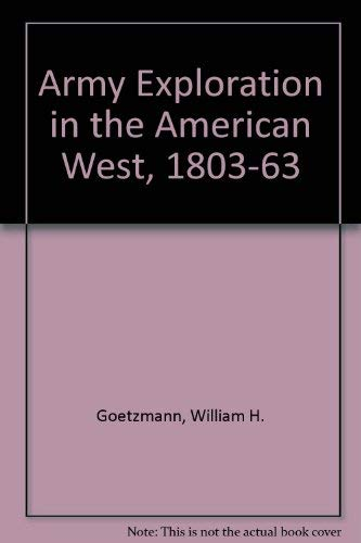 Army Exploration in the American West, 1803-1863: Goetzmann, William H.