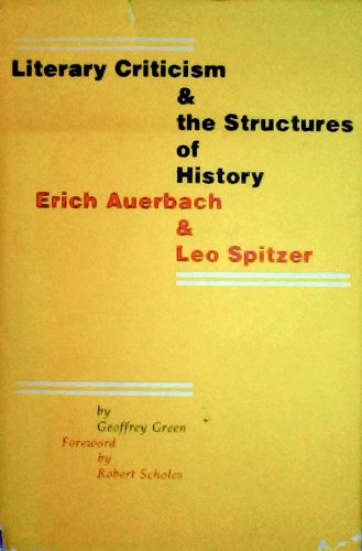 9780803221086: Literary Criticism and the Structures of History: Erick Auerbach and Leo Spitzer