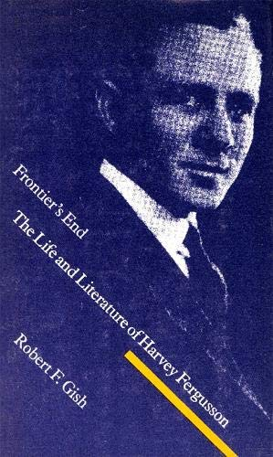 Frontier's End The Life and Literature of Harvey Fergusson: Gish, Robert F.