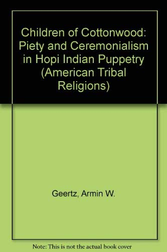 9780803221277: Children of Cottonwood: Piety and Ceremonialism in Hopi Indian Puppetry (American Tribal Religions)