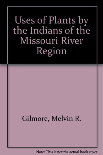 9780803221468: Uses of Plants by the Indians of the Missouri River Region, Enlarged Edition