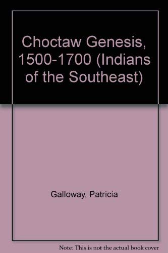 9780803221512: Choctaw Genesis, 1500-1700 (Indians of the Southeast)