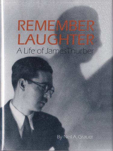 Remember Laughter: A Life of James Thurber: Grauer, Neil A.