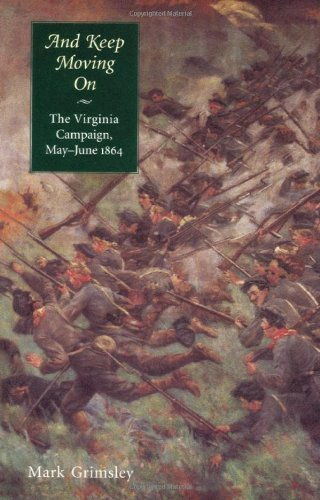 And Keep Moving On: The Virginia Campaign, May-June 1864 (Great Campaigns of the Civil War): ...