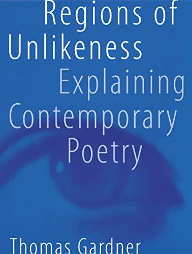 Regions of Unlikeness: Explaining Contemporary Poetry: Gardner, Thomas