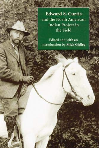 Edward S. Curtis and the North American Indian Project in the Field (Hardcover): M. Gidley