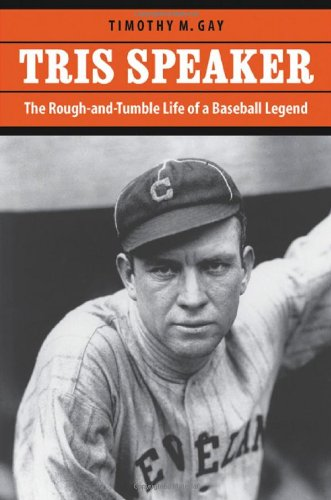 Tris Speaker: The Rough-and-Tumble Life of a Baseball Legend.