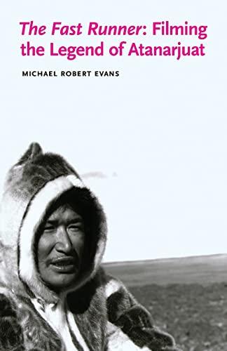 The Fast Runner: Filming the Legend of Atanarjuat (Indigenous Films): Michael Robert Evans