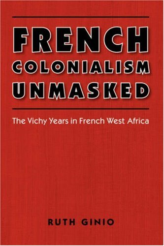 French Colonialism Unmasked: The Vichy Years in: Ginio, Ruth