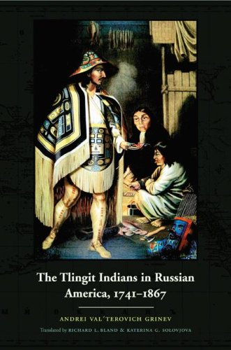 The Tlingit Indians in Russian America, 1741-1867: GRINEV, ANDREI VAL'TEROVICH