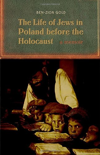 The Life of Jews in Poland before the Holocaust: A Memoir: Ben-Zion Gold
